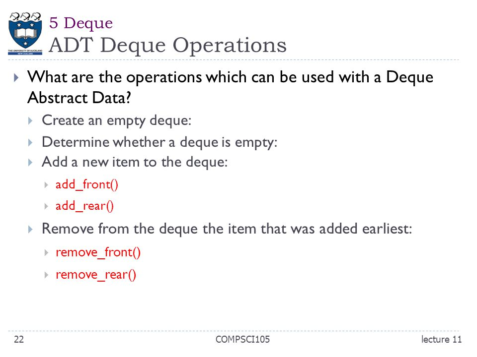 5 Deque ADT Deque Operations  What are the operations which can be used with a Deque Abstract Data?  Create an empty deque:  Determine whether a de