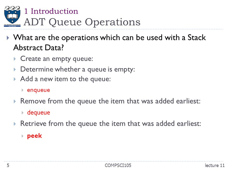 1 Introduction ADT Queue Operations  What are the operations which can be used with a Stack Abstract Data?  Create an empty queue:  Determine wheth