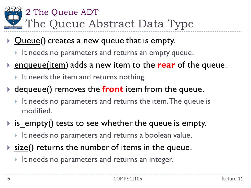 2 The Queue ADT The Queue Abstract Data Type  Queue() creates a new queue that is empty.