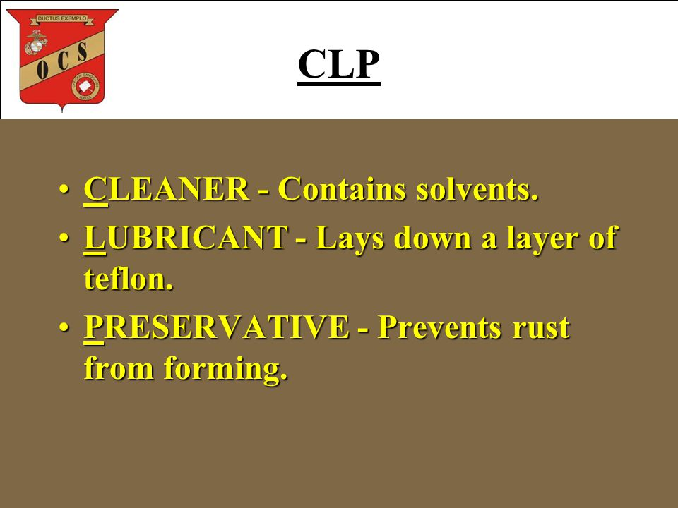 CLP CLEANER - Contains solvents.CLEANER - Contains solvents. LUBRICANT - Lays down a layer of teflon.LUBRICANT - Lays down a layer of teflon. PRESERVA