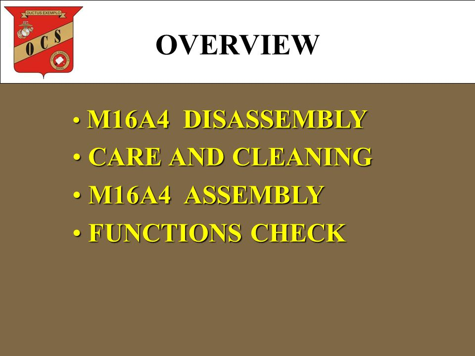 OVERVIEW M16A4 DISASSEMBLY M16A4 DISASSEMBLY CARE AND CLEANING CARE AND CLEANING M16A4 ASSEMBLY M16A4 ASSEMBLY FUNCTIONS CHECK FUNCTIONS CHECK