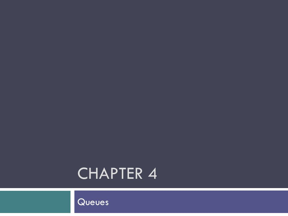 CHAPTER 4 Queues