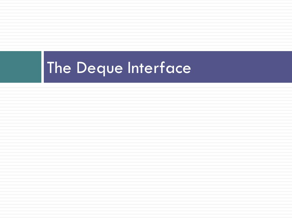 The Deque Interface