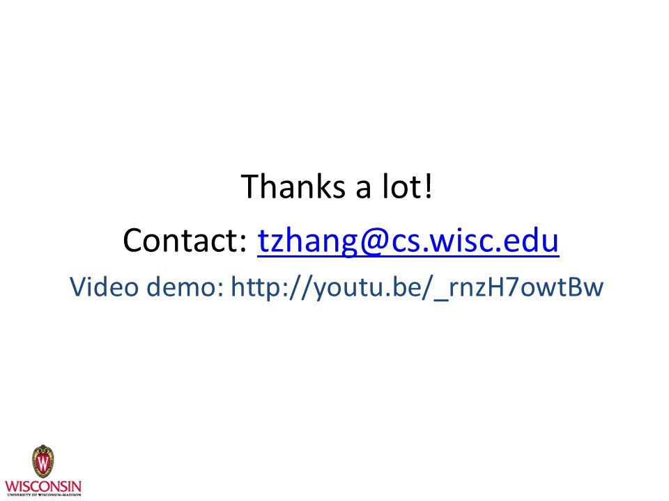 Thanks a lot! Contact: tzhang@cs.wisc.edutzhang@cs.wisc.edu Video demo: http://youtu.be/_rnzH7owtBw