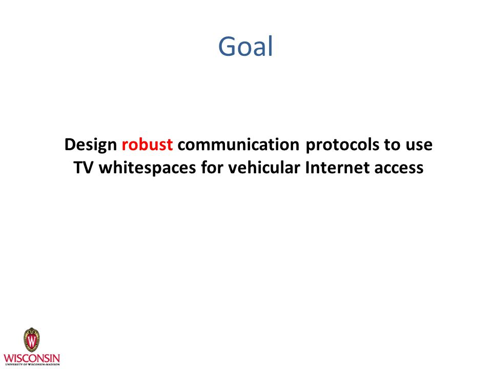 Goal Design robust communication protocols to use TV whitespaces for vehicular Internet access