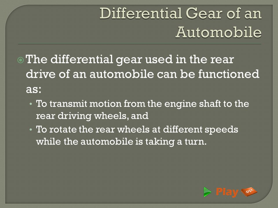  As long as the automobile is running on a straight path, the rear wheels are driven directly by the engine and speed of both the wheels is same.