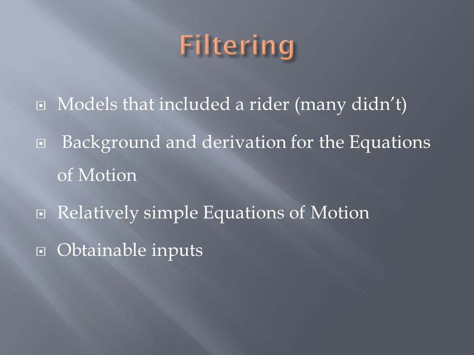  Models that included a rider (many didn't)  Background and derivation for the Equations of Motion  Relatively simple Equations of Motion  Obtaina
