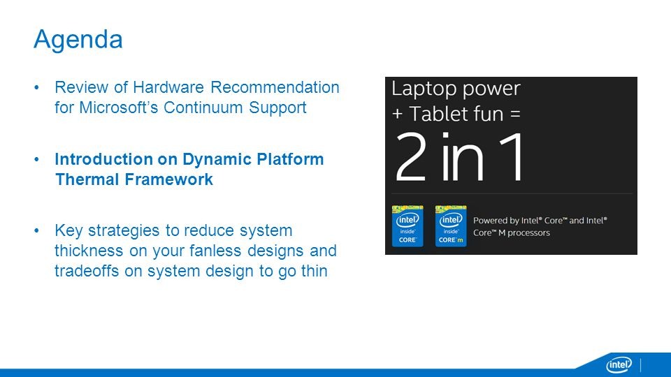 Agenda Review of Hardware Recommendation for Microsoft's Continuum Support Introduction on Dynamic Platform Thermal Framework Key strategies to reduce