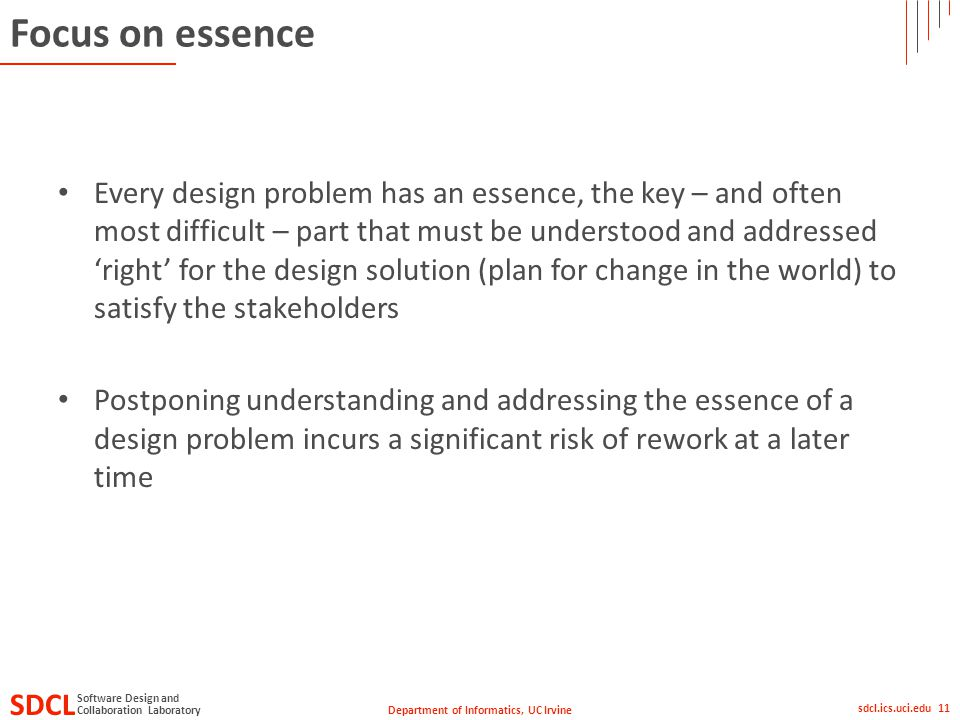 Department of Informatics, UC Irvine SDCL Collaboration Laboratory Software Design and sdcl.ics.uci.edu 11 Focus on essence Every design problem has a