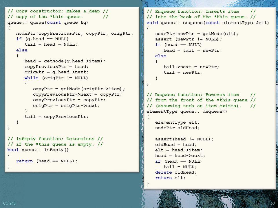 CS 240 49 Linked List Implementation of Queue // Class declaration file: Queue.h // Linked List implementation of queue ADT.