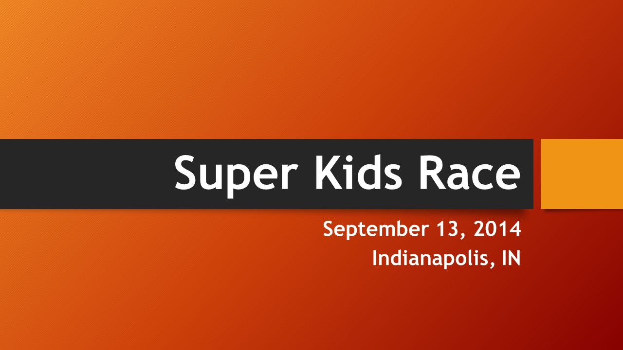 Super Kids Race September 13, 2014 Indianapolis, IN