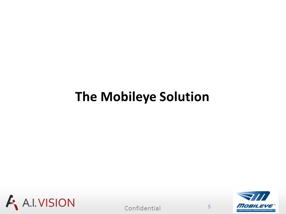 Confidential 5 The Mobileye Solution