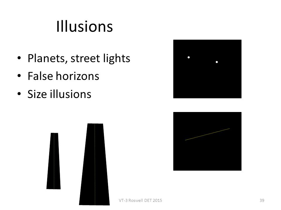 39 Illusions Planets, street lights False horizons Size illusions VT-3 Roswell DET 2015