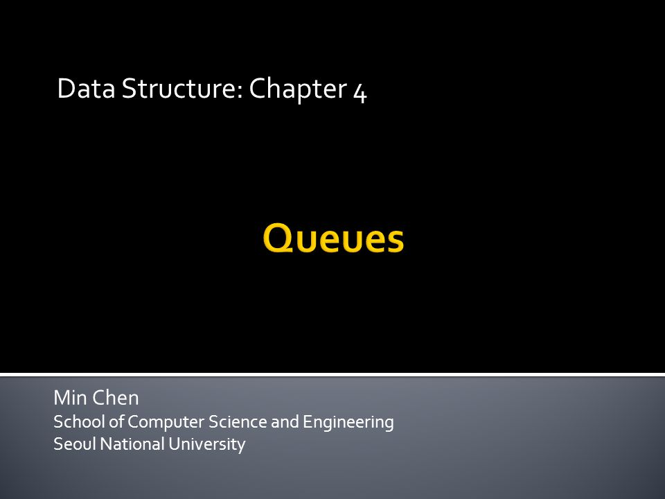 Min Chen School of Computer Science and Engineering Seoul National University Data Structure: Chapter 4