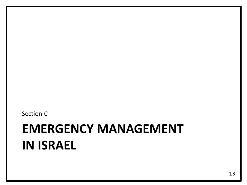 EMERGENCY MANAGEMENT IN ISRAEL Section C 13