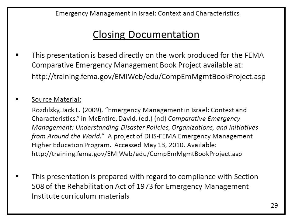 Closing Documentation  This presentation is based directly on the work produced for the FEMA Comparative Emergency Management Book Project available