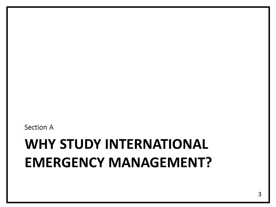 WHY STUDY INTERNATIONAL EMERGENCY MANAGEMENT? Section A 3