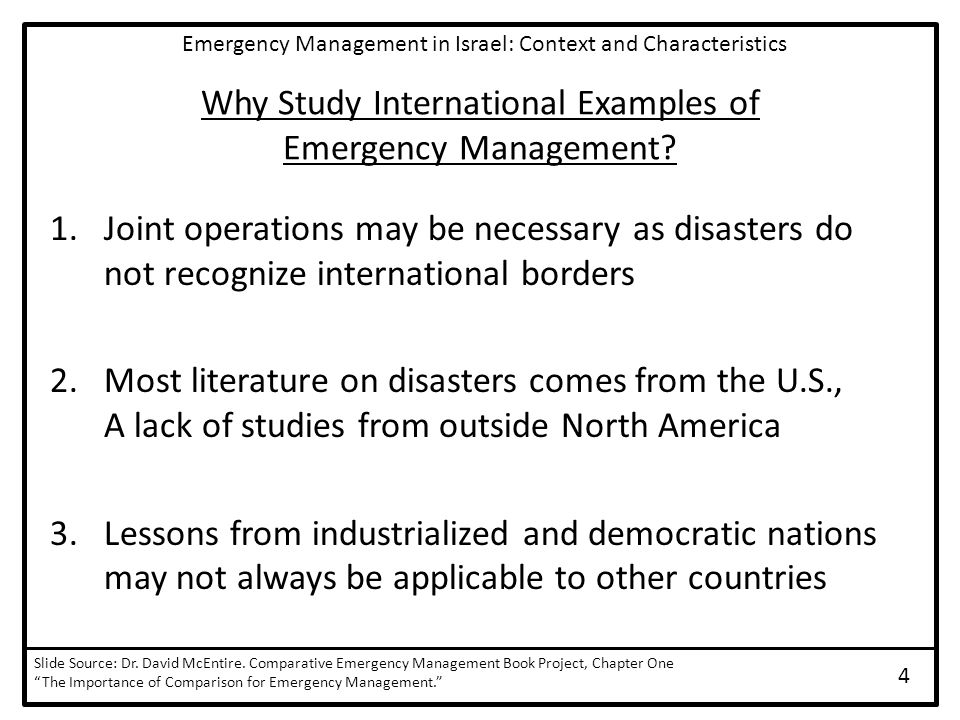 Why Study International Examples of Emergency Management? 1.Joint operations may be necessary as disasters do not recognize international borders 2.Mo