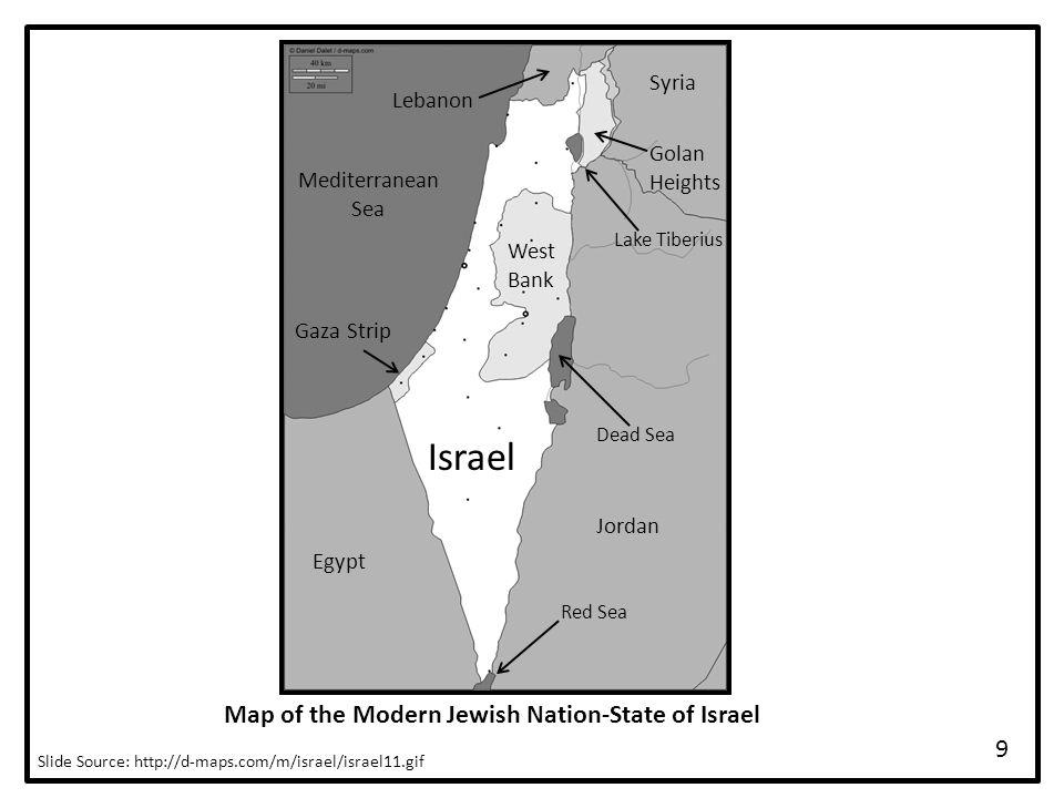 Map of the Modern Jewish Nation-State of Israel Slide Source: http://d-maps.com/m/israel/israel11.gif Israel Egypt Jordan Gaza Strip West Bank Golan Heights Syria Lebanon Mediterranean Sea Dead Sea Red Sea Lake Tiberius 9