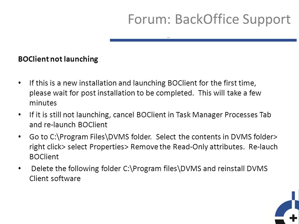 Error 75 Path/File Access Error when launching BOClient Right click on C:\Program files\DVMS folder> Click Properties> Security Tab, and give each user full control to the folder Right click on the BOClient icon and select Run as administrator Create a Domain User or a Domain Service Account to run COBAN services and application.