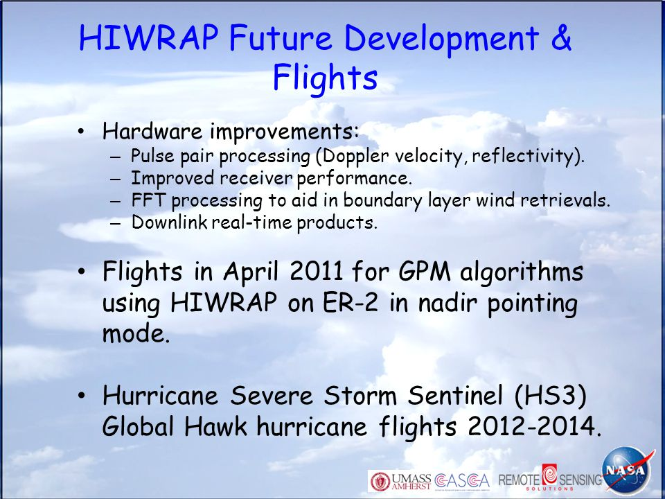 HIWRAP Future Development & Flights Hardware improvements: – Pulse pair processing (Doppler velocity, reflectivity). – Improved receiver performance.