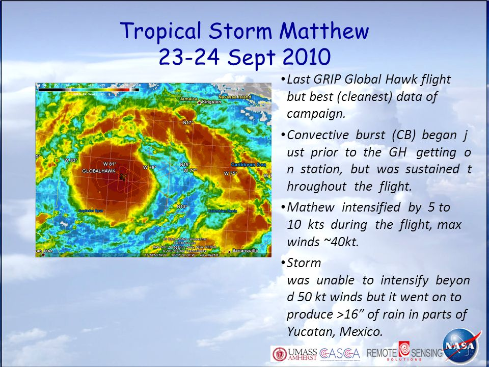 Tropical Storm Matthew 23-24 Sept 2010 Last GRIP Global Hawk flight but best (cleanest) data of campaign. Convective burst (CB) began j ust prior to t