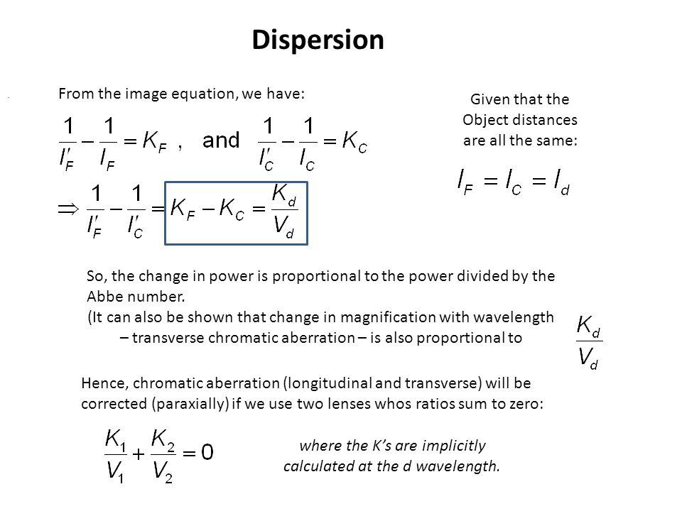 From the image equation, we have: Dispersion Given that the Object distances are all the same: So, the change in power is proportional to the power di