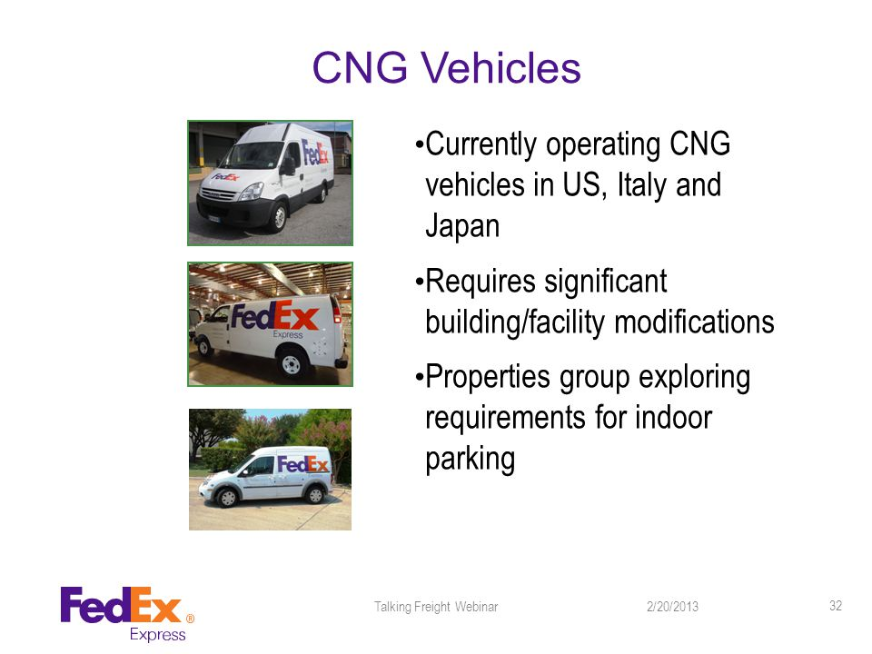 CNG Vehicles Currently operating CNG vehicles in US, Italy and Japan Requires significant building/facility modifications Properties group exploring requirements for indoor parking 2/20/2013Talking Freight Webinar 32