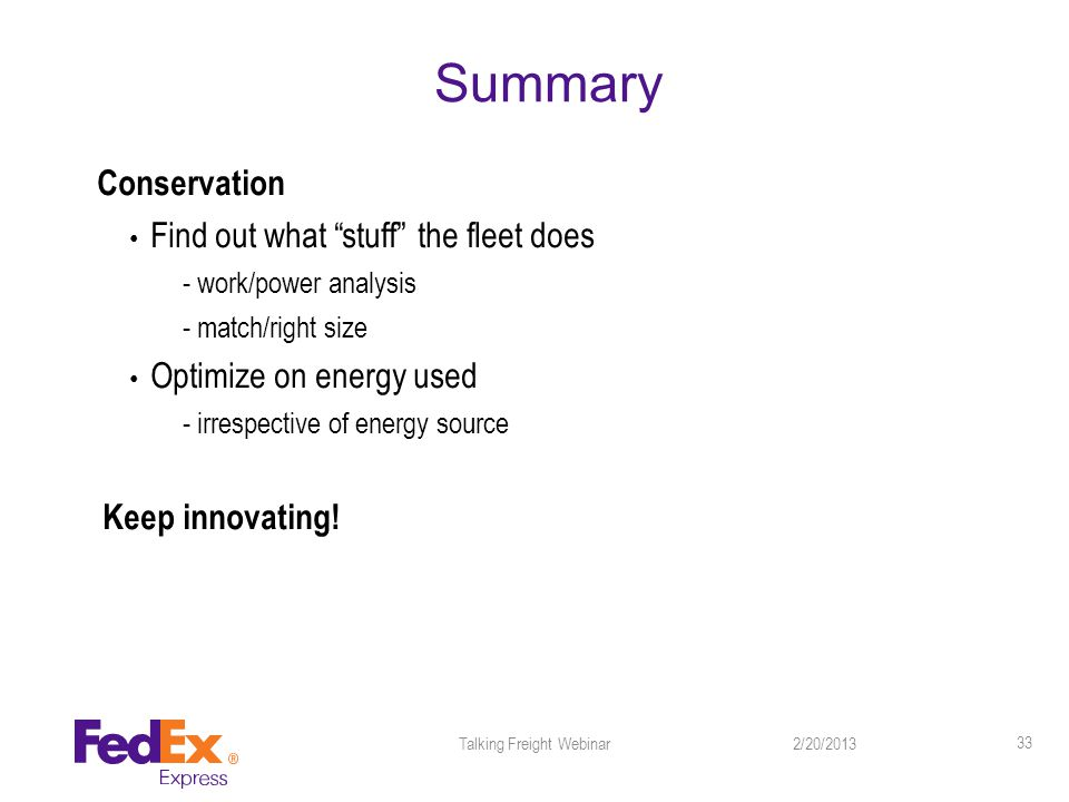 Summary Conservation Find out what stuff the fleet does - work/power analysis - match/right size Optimize on energy used - irrespective of energy source Keep innovating.