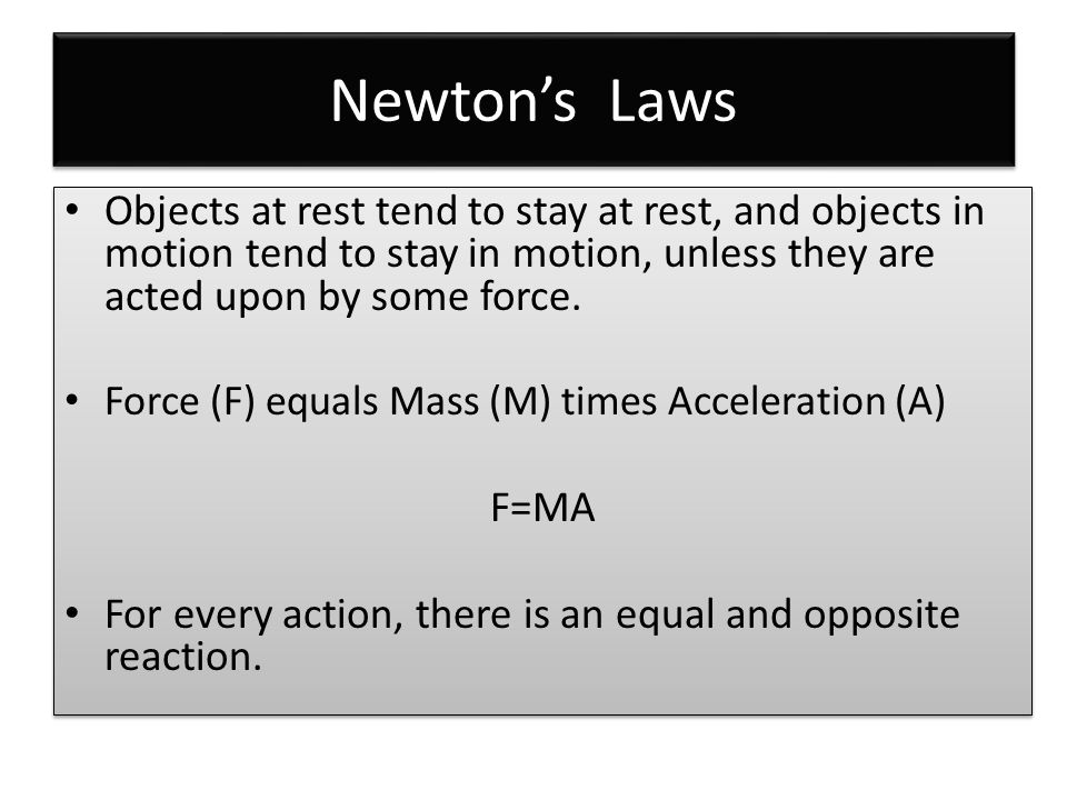 Newton's Laws Objects at rest tend to stay at rest, and objects in motion tend to stay in motion, unless they are acted upon by some force. Force (F)