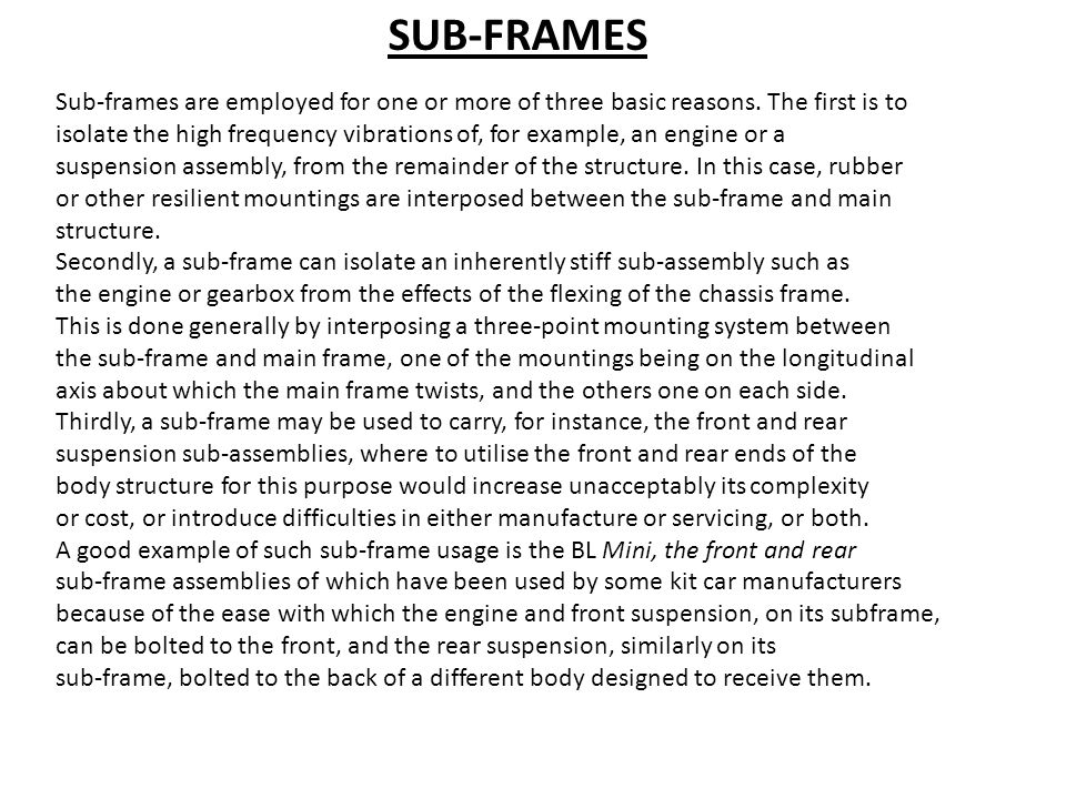 SUB-FRAMES Sub-frames are employed for one or more of three basic reasons. The first is to isolate the high frequency vibrations of, for example, an e