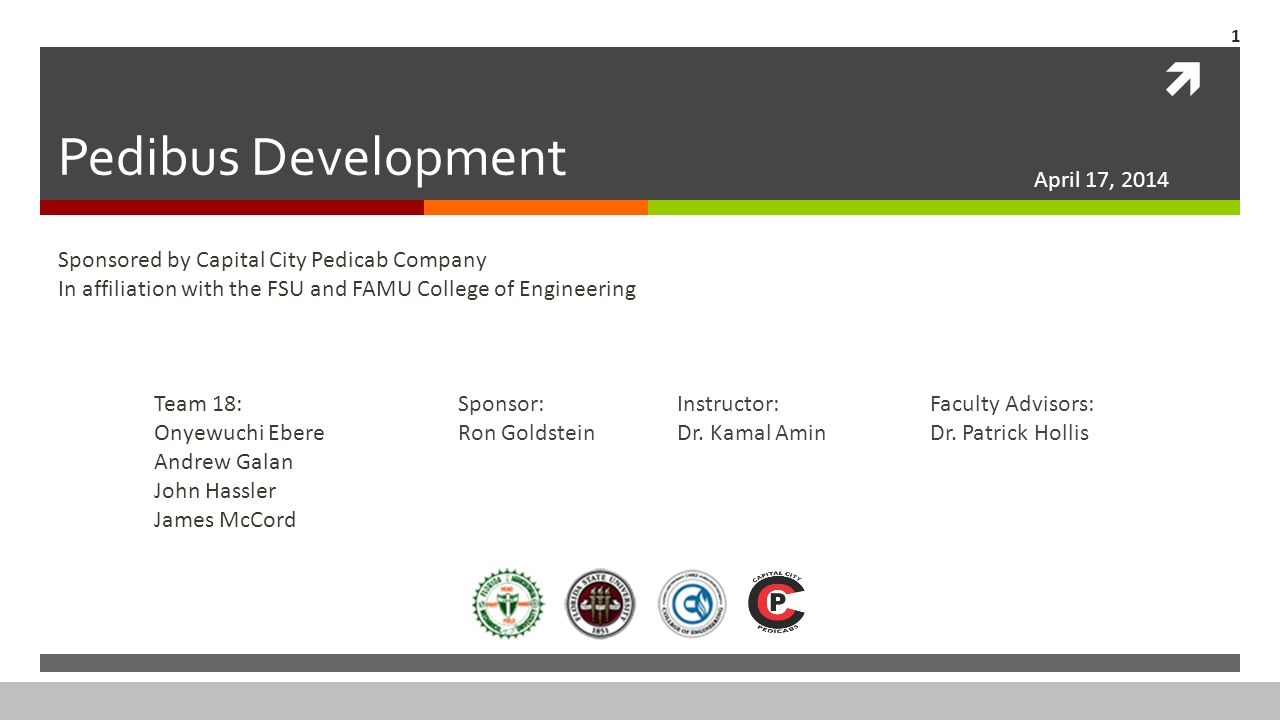  Pedibus Development Sponsored by Capital City Pedicab Company In affiliation with the FSU and FAMU College of Engineering Team 18: Onyewuchi Ebere A