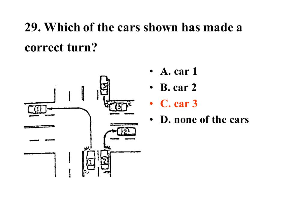 29. Which of the cars shown has made a correct turn? A. car 1 B. car 2 C. car 3 D. none of the cars