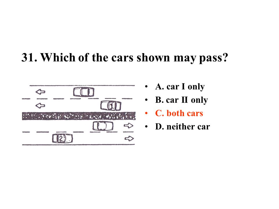 31. Which of the cars shown may pass? A. car I only B. car II only C. both cars D. neither car