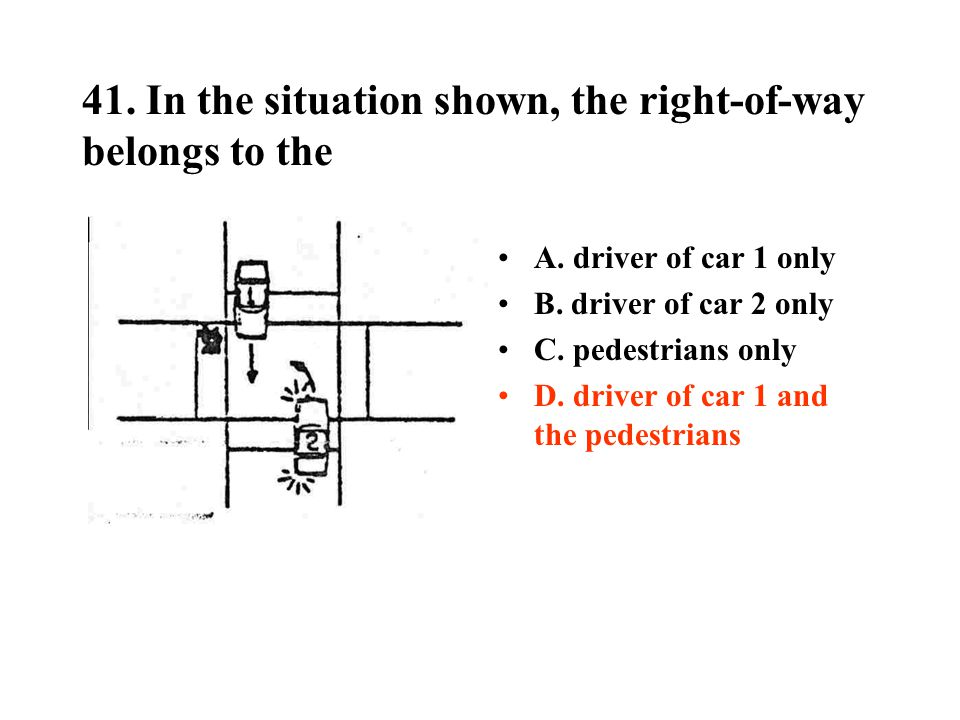 41.In the situation shown, the right-of-way belongs to the A.