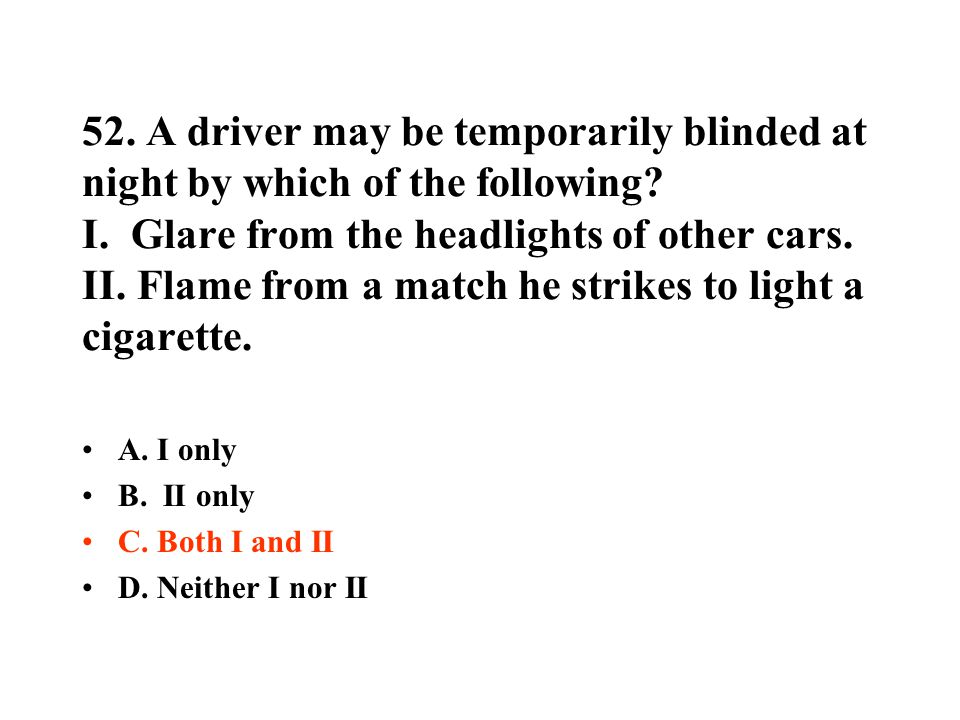 52.A driver may be temporarily blinded at night by which of the following.