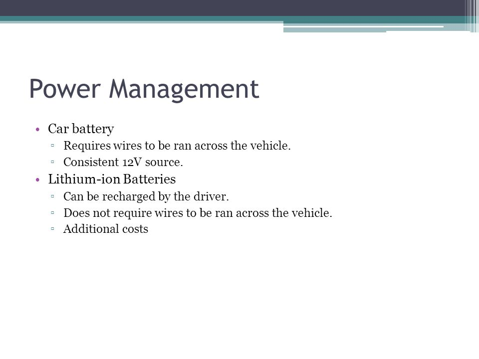 Power Management Car battery ▫Requires wires to be ran across the vehicle.