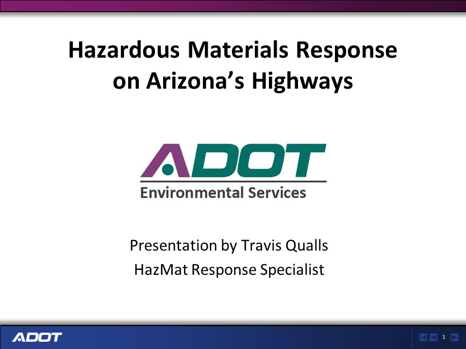 1 Hazardous Materials Response on Arizona's Highways Presentation by Travis Qualls HazMat Response Specialist