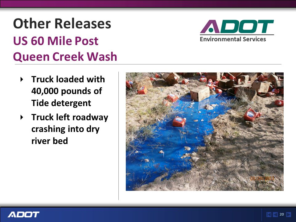 20 Other Releases US 60 Mile Post Queen Creek Wash Truck loaded with 40,000 pounds of Tide detergent Truck left roadway crashing into dry river bed