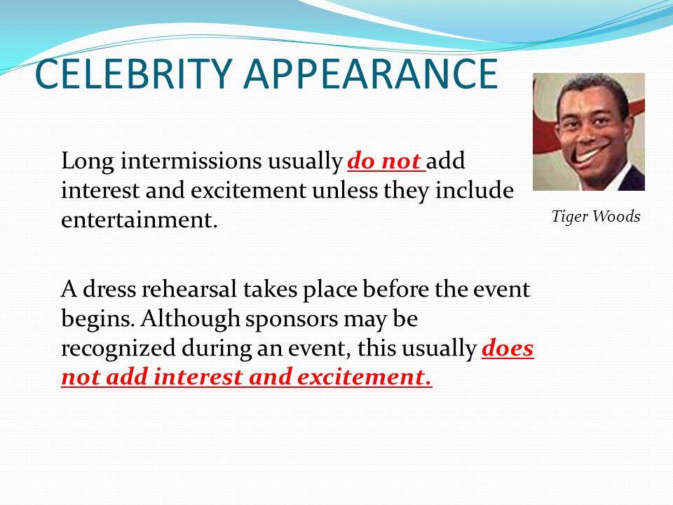 CELEBRITY APPEARANCE Long intermissions usually do not add interest and excitement unless they include entertainment.