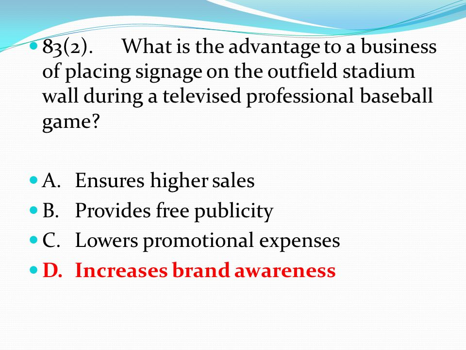 83(2).What is the advantage to a business of placing signage on the outfield stadium wall during a televised professional baseball game? A.Ensures hig