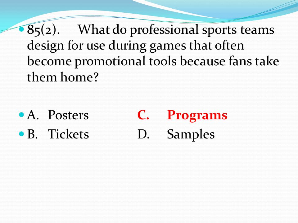 85(2).What do professional sports teams design for use during games that often become promotional tools because fans take them home? A.Posters C.Progr