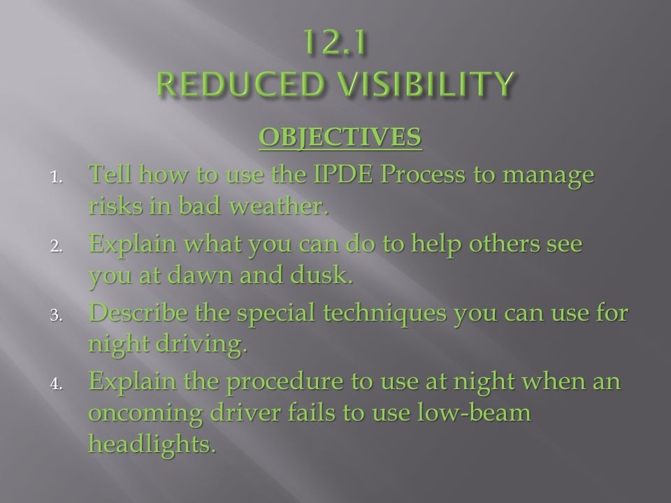OBJECTIVES 1.Tell how to use the IPDE Process to manage risks in bad weather.