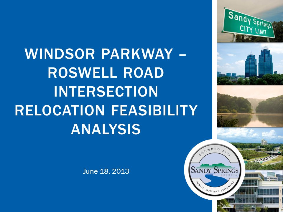 June 18, 2013 WINDSOR PARKWAY – ROSWELL ROAD INTERSECTION RELOCATION FEASIBILITY ANALYSIS