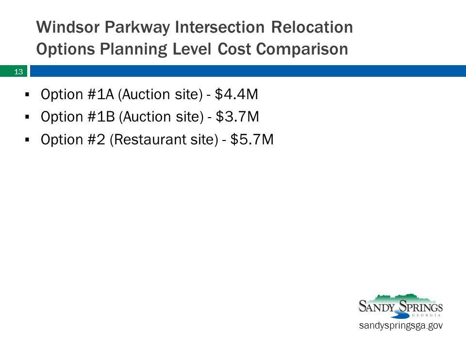 sandyspringsga.gov Windsor Parkway Intersection Relocation Options Planning Level Cost Comparison  Option #1A (Auction site) - $4.4M  Option #1B (Auction site) - $3.7M  Option #2 (Restaurant site) - $5.7M 13