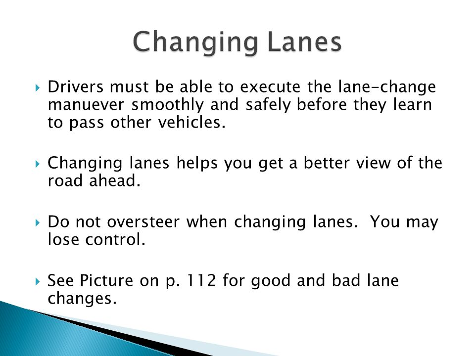 Drivers must be able to execute the lane-change manuever smoothly and safely before they learn to pass other vehicles.