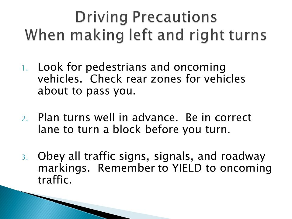 1.Look for pedestrians and oncoming vehicles. Check rear zones for vehicles about to pass you.