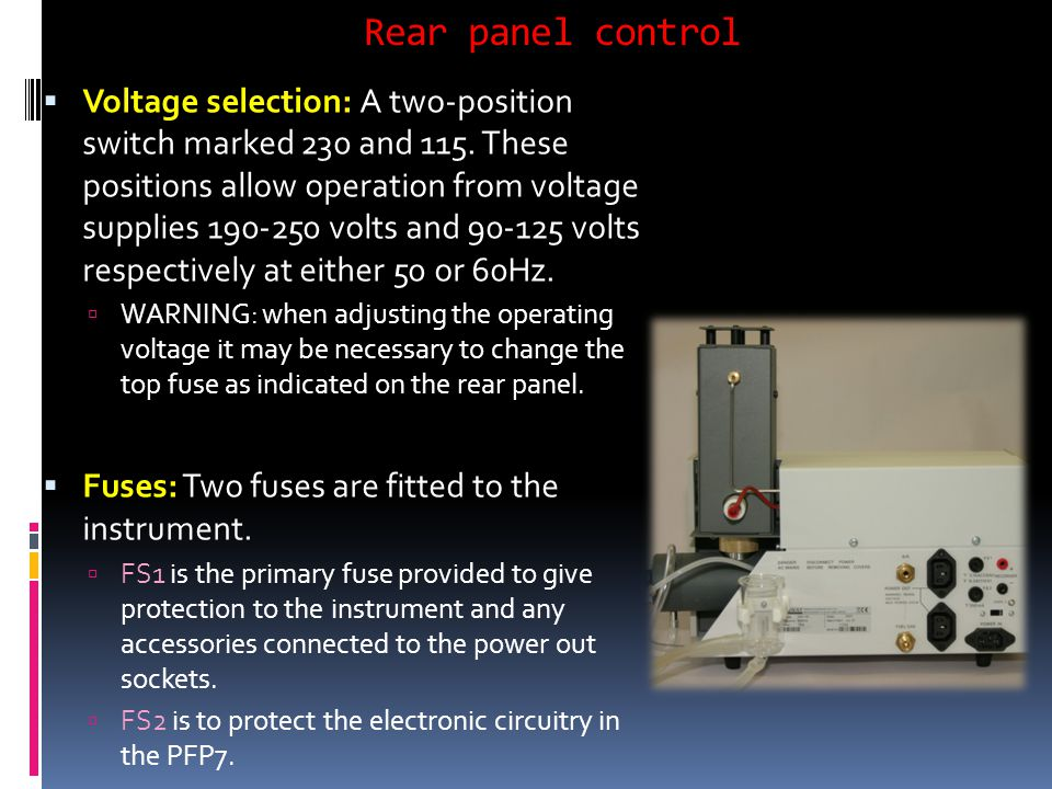 Rear panel control  Voltage selection: A two-position switch marked 230 and 115.