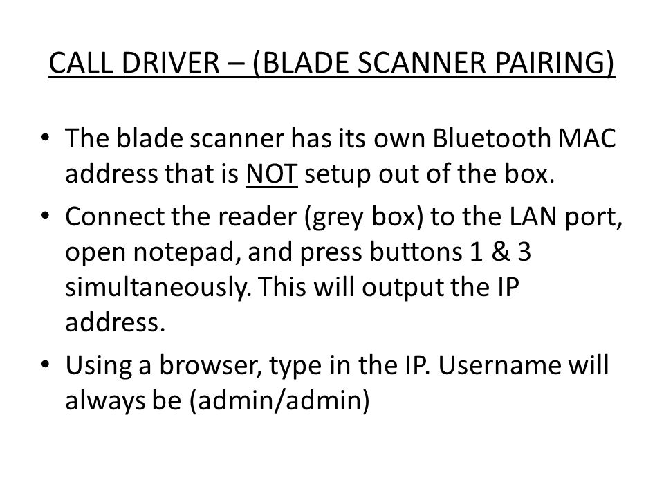 CALL DRIVER – (BLADE SCANNER PAIRING) The blade scanner has its own Bluetooth MAC address that is NOT setup out of the box.