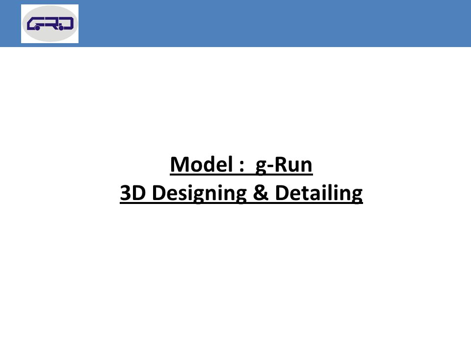 Model : g-Run 3D Designing & Detailing